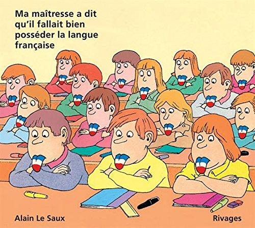 Ma maîtresse a dit qu'il fallait bien posséder la langue française