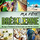 Ma Fête Brésilienne. Musique d'Ambiance de Bresil pour une Nuit de Carnaval