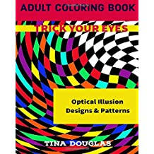 Trick Your Eyes Optical Illusion Designs & Patterns: Adult Coloring Book