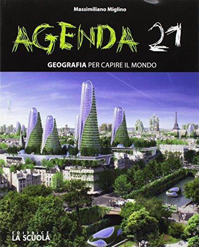 Agenda 21. Geografia per capire il mondo. Per le Scuole superiori. Con e-book. Con espansione online. Con DVD-ROM