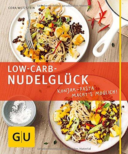 Preisvergleich Produktbild Low-Carb-Nudelglück: Konjak-Pasta macht's möglich! (GU Just cooking)