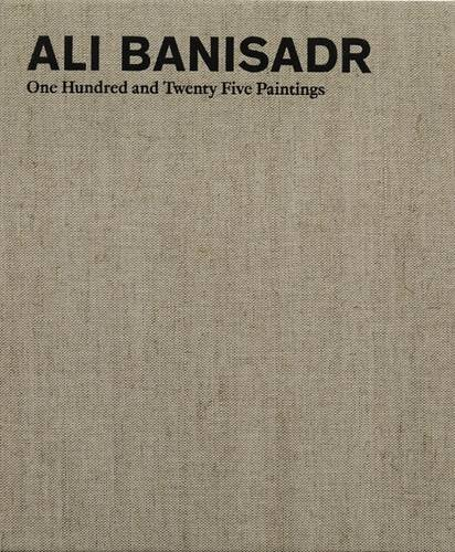 Ali Banisadr: One Hundred and Twenty Five Paintings by Robert Hobbs (10-Feb-2015) Hardcover