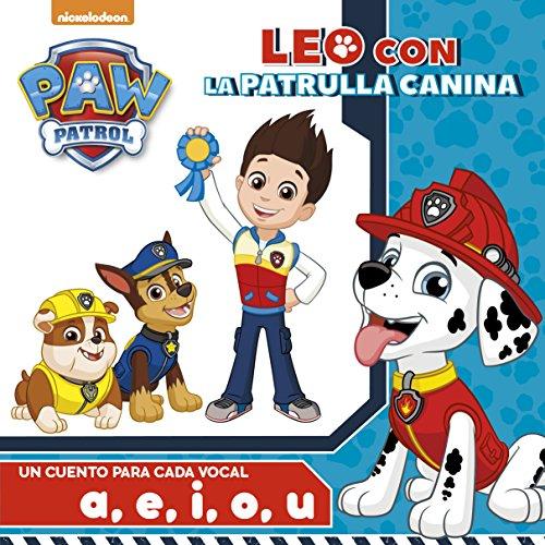 Leo con la Patrulla Canina. Un cuento para cada vocal: a, e, i ,o ,u (PAW PATROL)