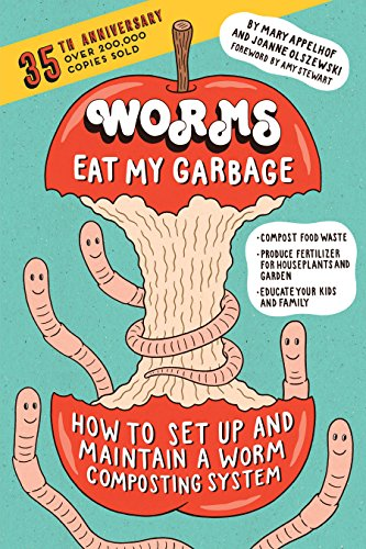 Worms Eat My Garbage, 35th Anniversary Edition: How to Set Up and Maintain a Worm Composting System: Compost Food Waste, Produce Fertilizer for ...