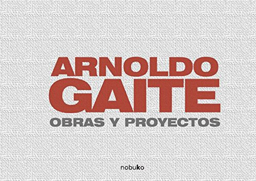 Gaite Arnoldo: Obras Y Proyectos / Works and Projects