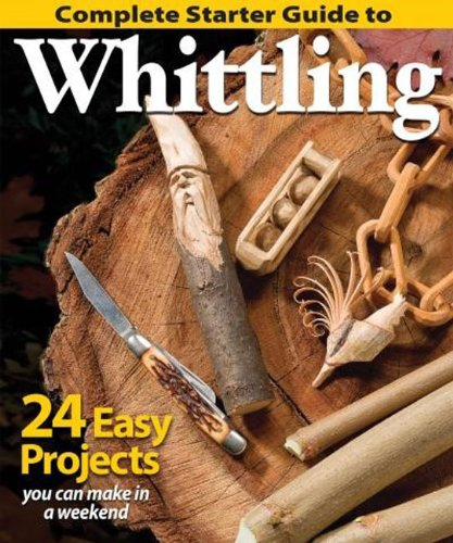 Complete Starter Guide to Whittling: 24 Easy Projects You Can Make in a Weekend Test