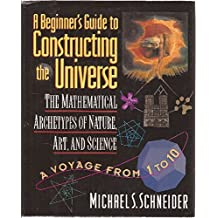 A Beginner's Guide to Constructing the Universe: The Mathematical Archetypes of Nature, Art, and Science by Michael S. Schneider (1994-08-23)