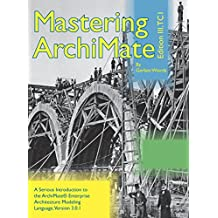 Mastering ArchiMate Edition III: A serious introduction to the ArchiMate® enterprise architecture modeling language