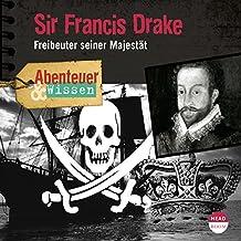 Sir Francis Drake: Freibeuter seiner Majestät(Abenteuer & Wissen)