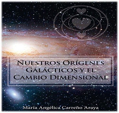 Descargar Libro Nuestros Orígenes Galácticos y el Cambio Dimensional de María Angélica Carreño Araya