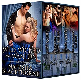 Wild, Wicked and Wanton: A Hot Historical Romance Bundle by [Blackthorne, Natasha]