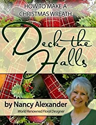 Deck The Halls: How to Make a Christmas Wreath by Nancy Alexander (2014-03-01)