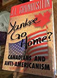 Yankee Go Home?: Canadians and Anti-Americanism