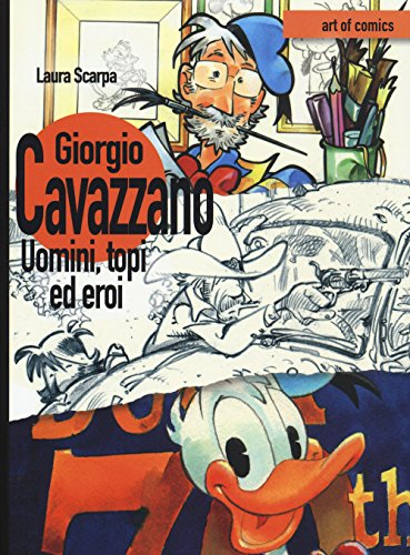 Giorgio Cavazzano. Uomini, topi ed eroi. Ediz. illustrata
