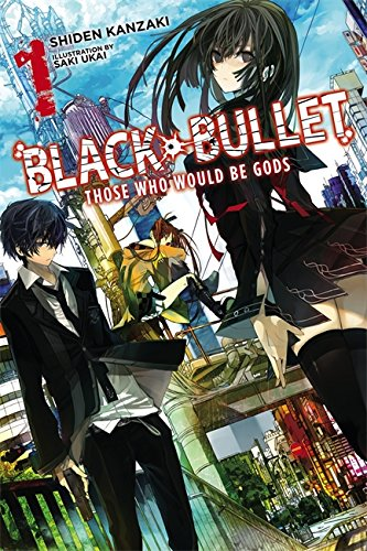 Black Bullet, Vol. 1 (light novel): Those Who Would Be Gods (Black Bullet Novel 1) por Shiden Kanzaki