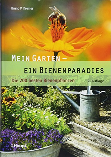 Mein Garten - ein Bienenparadies: Die 200 besten Bienenpflanzen -