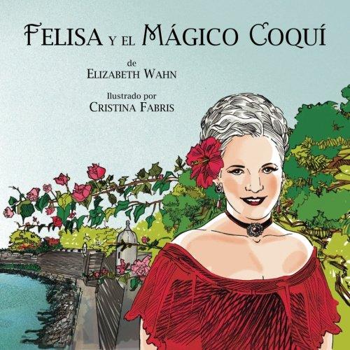 Felisa y el Magico Coqui par Elizabeth Wahn