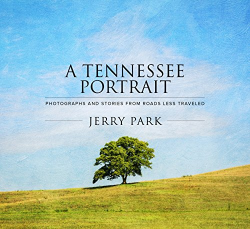 A Tennessee Portrait: Photographs and Stories from Roads Less Traveled