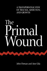 The Primal Wound: A Transpersonal View of Trauma, Addiction, and Growth (S U N Y Series in the Philosophy of Psychology) Paperback