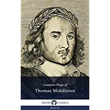 Complete Plays and Poetry of Thomas Middleton (Delphi Classics) (Series Six Book 15) (English Edition)