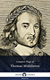 Complete Plays and Poetry of Thomas Middleton (Delphi Classics) (Series Six Book 15)