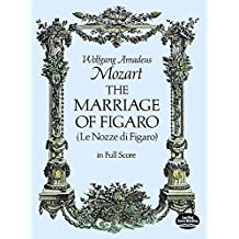 The Marriage of Figaro: (Le Nozze Di Figaro) in Full Score
