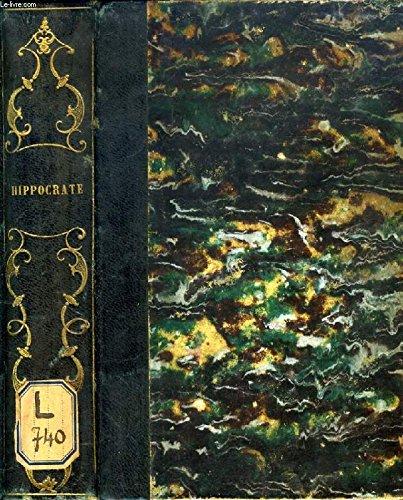 HIPPOCRATE: LE SERMENT, LA LOI, DE L'ART, DU MEDECIN, PRORRHETIQUES, LE PRONOSTIC, PRENOTIONS DE COS, ETC.