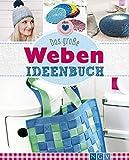 Das große Weben Ideenbuch: Taschen, Deko und Accesoires einfach selber machen (Alles handgemacht)