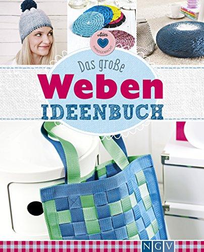 Das große Weben Ideenbuch: Taschen, Deko und Accesoires einfach selber machen (Alles handgemacht) (Spinne Dekoration Große)