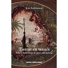 Tierras en trance: Arte y naturaleza después del paisaje