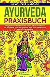 Ayurveda: Praxisbuch - Die geheimnisvollen Lehren der uralten indischen Heilkunst. Mit Gesundheit, Kraft und Erkenntnis in ein neues Leben starten!  #WE LOVE AYURVEDA