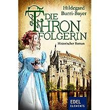 Die Thronfolgerin: Historischer Roman