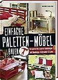 Einfache Paletten-Möbel bauen: 18 Schritt-für-Schritt-Anleitungen mit Handsäge, Schrauber & Leim. - Maud Vignane, Alban Lecoanet