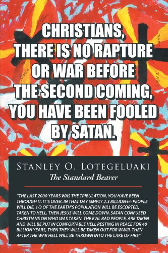 CHRISTIANS, THERE IS NO RAPTURE OR WAR BEFORE THE SECOND COMING, YOU HAVE BEEN FOOLED BY SATAN