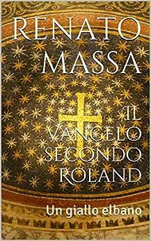 Il Vangelo secondo Roland: Un giallo elbano (Narrativa Massa Vol. 3) di [Massa, Renato]