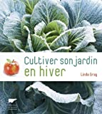 Cultiver son jardin en hiver | Gray, Linda (1948-....). Auteur