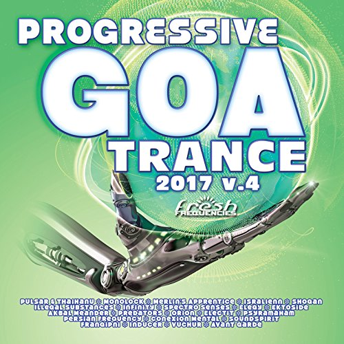 Progressive Goa Trance 2017, Vol. 4 (Progressive, Psy Trance, Goa Trance, Tech House, Dance Hits)