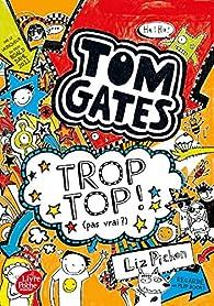 Tom Gates, tome 4 : Trop top ! (pas vrai ?) par Liz Pichon
