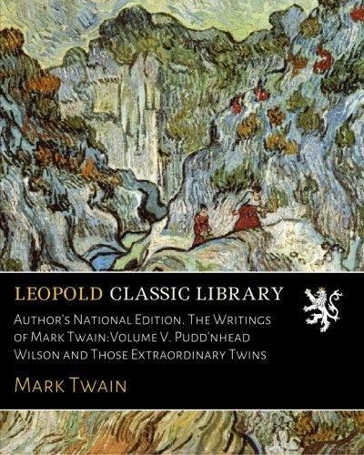 Author's National Edition. The Writings of Mark Twain:Volume V. Pudd'nhead Wilson and Those Extraordinary Twins por Mark Twain