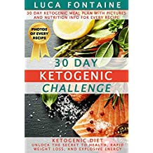 Ketogenic Diet: 30 Day Ketogenic Challenge: Unlock the Secret to Health, Rapid Weight Loss, and Explosive Energy; 30 Day Ketogenic Meal Plan with Pictures ... Info for Every Recipe! (English Edition)