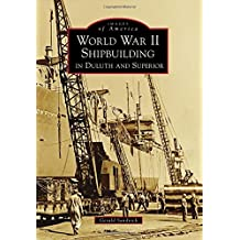WWII SHIPBUILDING IN DULUTH & (Images of America)