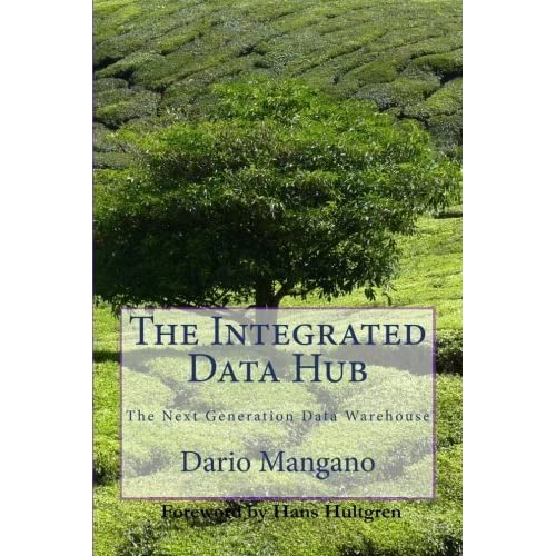 The Integrated Data Hub, The Next Generation Data Warehouse: The Smartest Way To Deal With The Data Integration Challenges by Dario Mangano(2013-10-22)