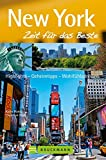 Reiseführer New York: Zeit für das Beste. Highlights, Geheimtipps, Wohlfühlen. Times Square, Fifth Avenue, Wall Street und die Freiheitsstatue. Mit Tipps von echten New Yorkern.