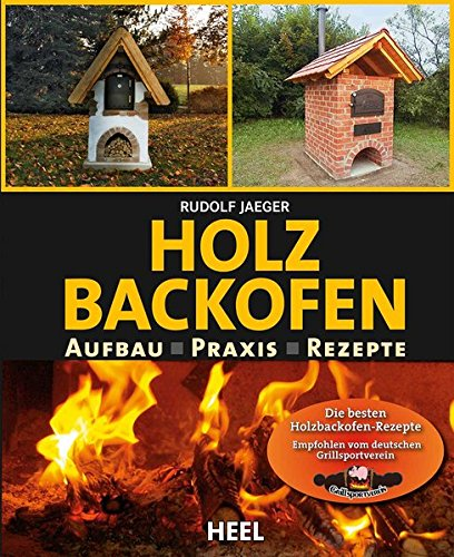 Holzbackofenbuch: Aufbau, Praxis und - Pizzaofen Garten Selbst Bauen
