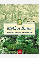 Mythos Baum: Geschichte - Brauchtum -40 Baumporträts Gebundene Ausgabe