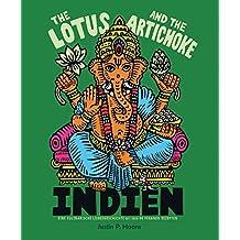 The Lotus and the Artichoke - Indien: Eine kulinarische Liebesgeschichte mit über 90 veganen Rezepten (Edition Kochen ohne Knochen)