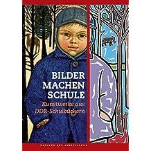 Bilder machen Schule: Kunstwerke aus DDR-Schulbüchern