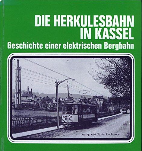 Die Herkulesbahn in Kassel. Geschichte einer elektrischen Bergbahn