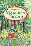 Mein großes Märchenbuch: Die schönsten Märchen der Brüder Grimm