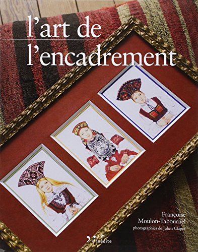 L'art de l'encadrement par Françoise Moulon-Tabournel